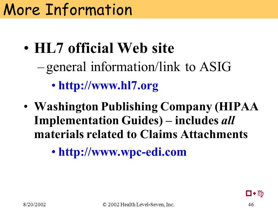 8/20/200246© 2002 Health Level-Seven, Inc. More Information HL7 official Web site –general information/link to ASIG http://www.hl7.org Washington Publ