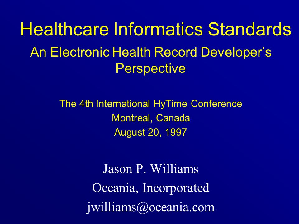 Today's Topics changing healthcare informatics models healthcare informatics standards –language and vocabulary –Health Level Seven (HL7) SGML and healthcare informatics Oceania and SGML Oceania and HyTime architectural forms