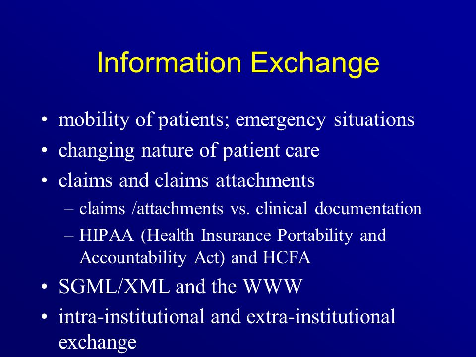Information Exchange mobility of patients; emergency situations changing nature of patient care claims and claims attachments –claims /attachments vs.