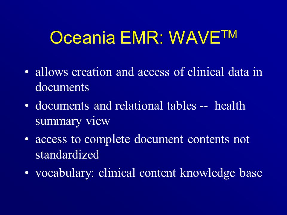 Oceania EMR: WAVE TM allows creation and access of clinical data in documents documents and relational tables -- health summary view access to complet