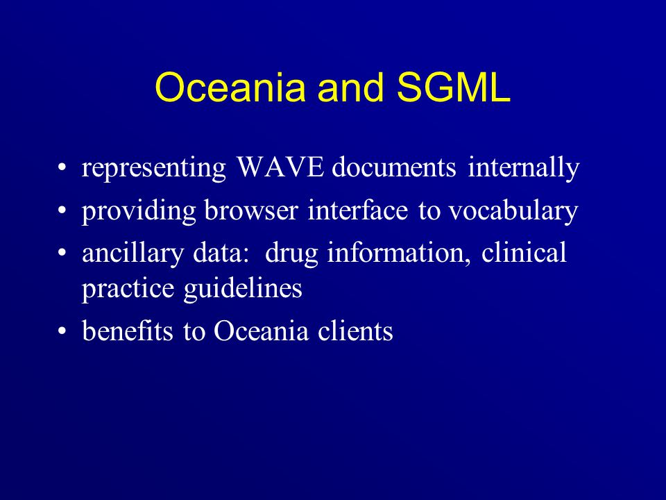Oceania and SGML representing WAVE documents internally providing browser interface to vocabulary ancillary data: drug information, clinical practice