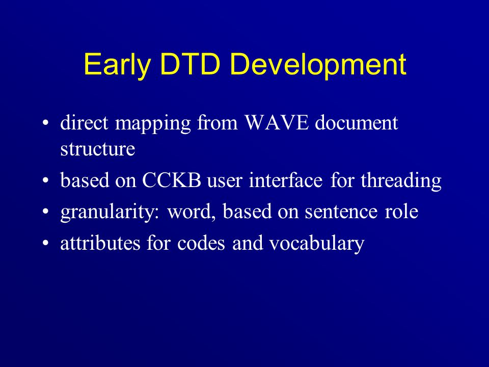 Early DTD Development direct mapping from WAVE document structure based on CCKB user interface for threading granularity: word, based on sentence role