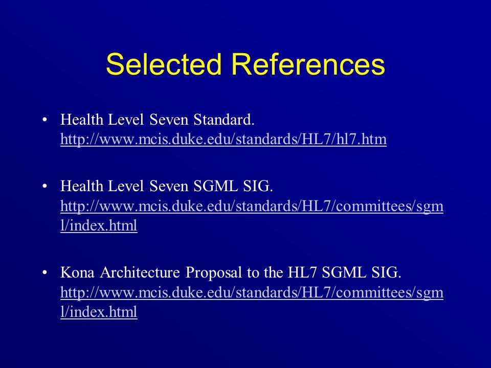 Selected References Health Level Seven Standard. http://www.mcis.duke.edu/standards/HL7/hl7.htm http://www.mcis.duke.edu/standards/HL7/hl7.htm Health