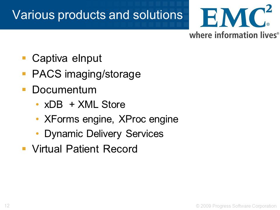 © 2009 Progress Software Corporation 12 Various products and solutions  Captiva eInput  PACS imaging/storage  Documentum xDB + XML Store XForms eng