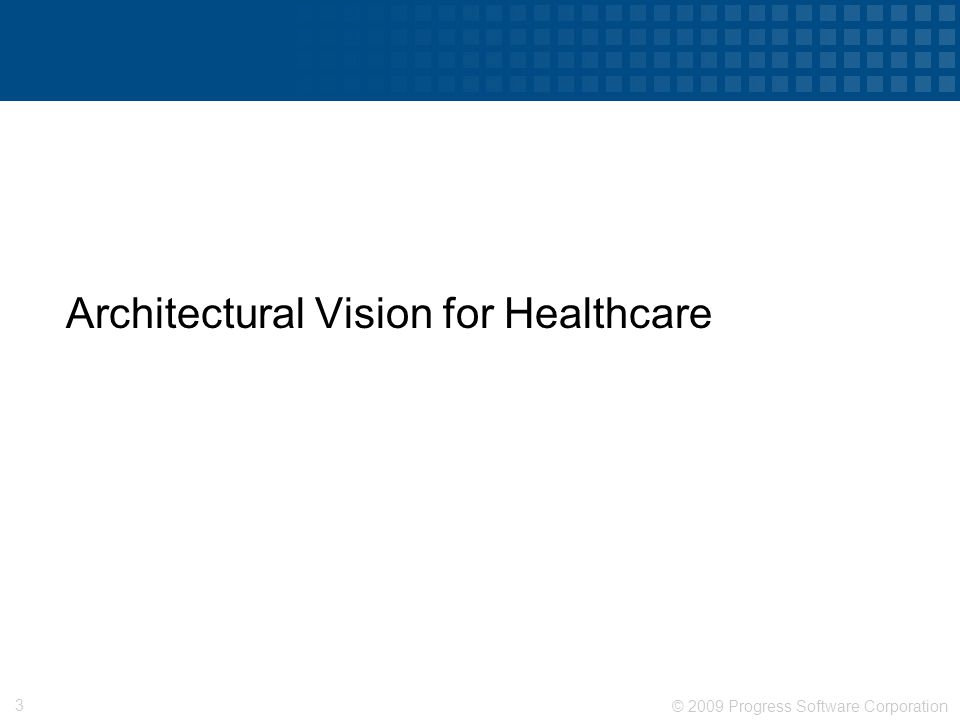 © 2009 Progress Software Corporation 3 Architectural Vision for Healthcare