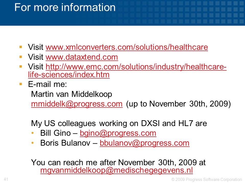 © 2009 Progress Software Corporation 41 For more information  Visit www.xmlconverters.com/solutions/healthcarewww.xmlconverters.com/solutions/healthc