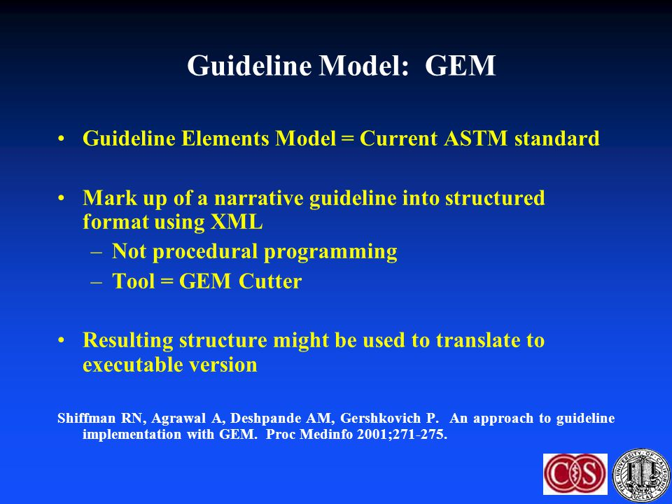 Guideline Model: GEM Guideline Elements Model = Current ASTM standard Mark up of a narrative guideline into structured format using XML –Not procedura