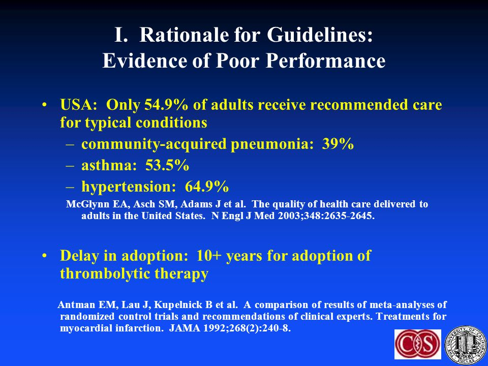 I. Rationale for Guidelines: Evidence of Poor Performance USA: Only 54.9% of adults receive recommended care for typical conditions –community-acquire
