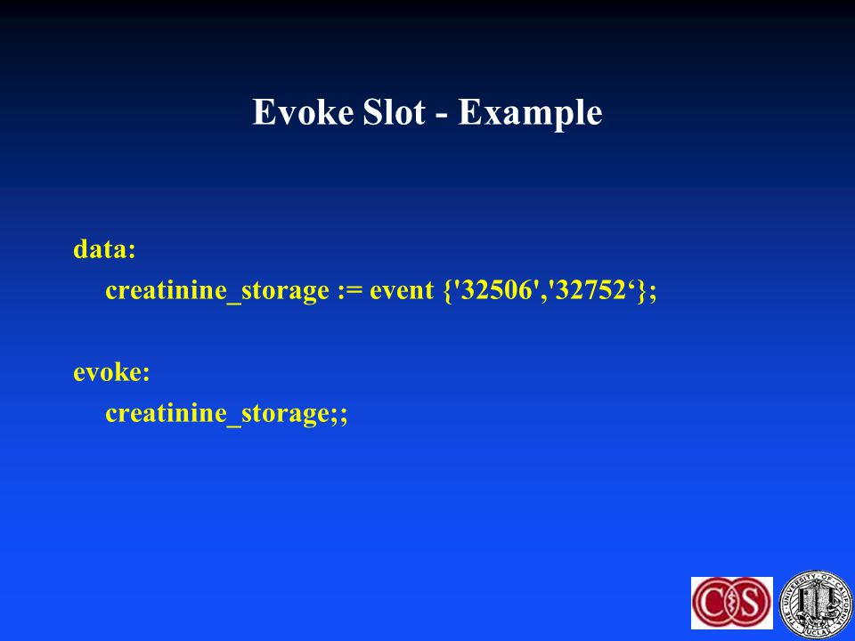 data: creatinine_storage := event {'32506','32752'}; evoke: creatinine_storage;; Evoke Slot - Example
