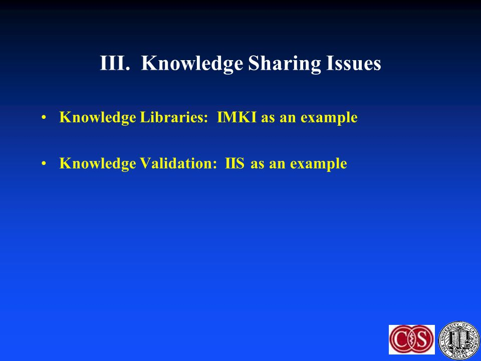 III. Knowledge Sharing Issues Knowledge Libraries: IMKI as an example Knowledge Validation: IIS as an example