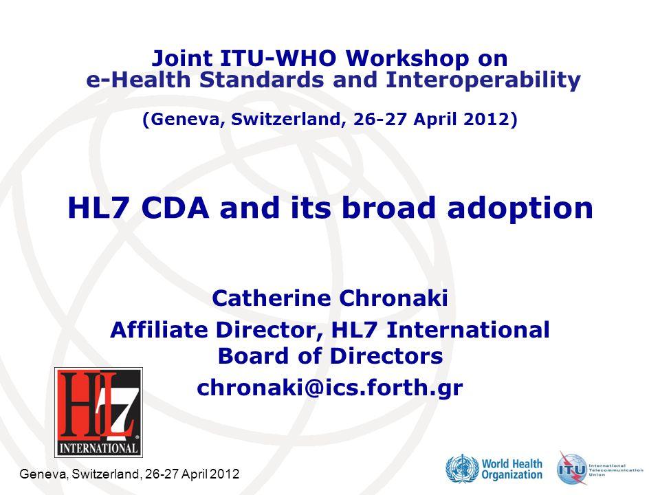 Geneva, Switzerland, 26-27 April 2012 HL7 CDA and its broad adoption Catherine Chronaki Affiliate Director, HL7 International Board of Directors chron