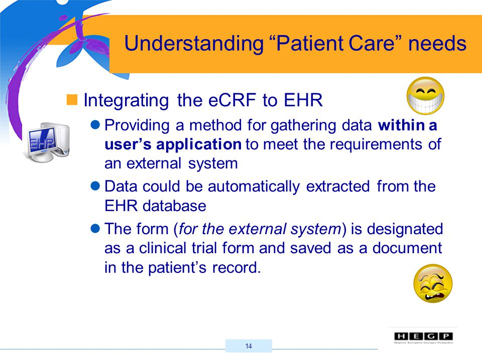 """14 Understanding """"Patient Care"""" needs Integrating the eCRF to EHR Providing a method for gathering data within a user's application to meet the requir"""
