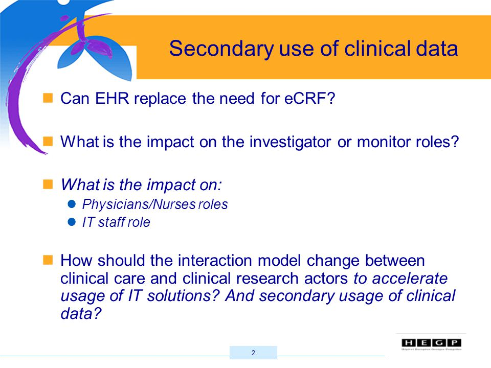 2 Secondary use of clinical data Can EHR replace the need for eCRF.