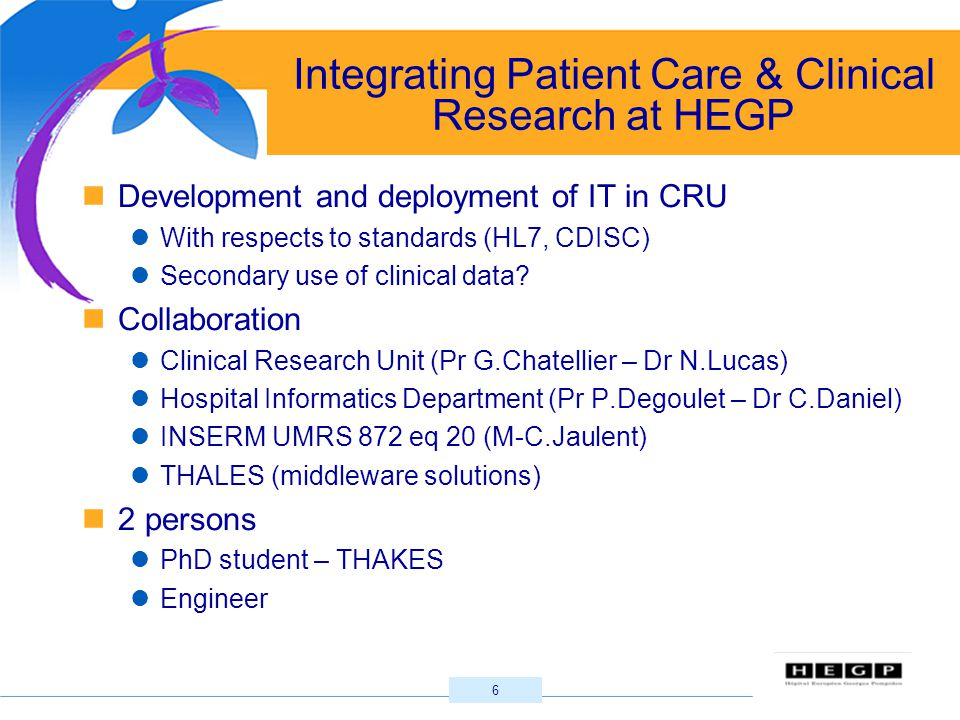 17 Preliminary conclusions about needs Patient Care & Clinical Research : 2 different complex and parallel organizations and workflows (Kahn 2007) Redundancy Completion of the main record of a patient visit and transcribing patient information in the corresponding CRF for the clinical trial Patient safety Overlap between reporting forms or system(s) Avoiding reporting SAE to the sponsor before/instead of completing EHR Kahn S.A.