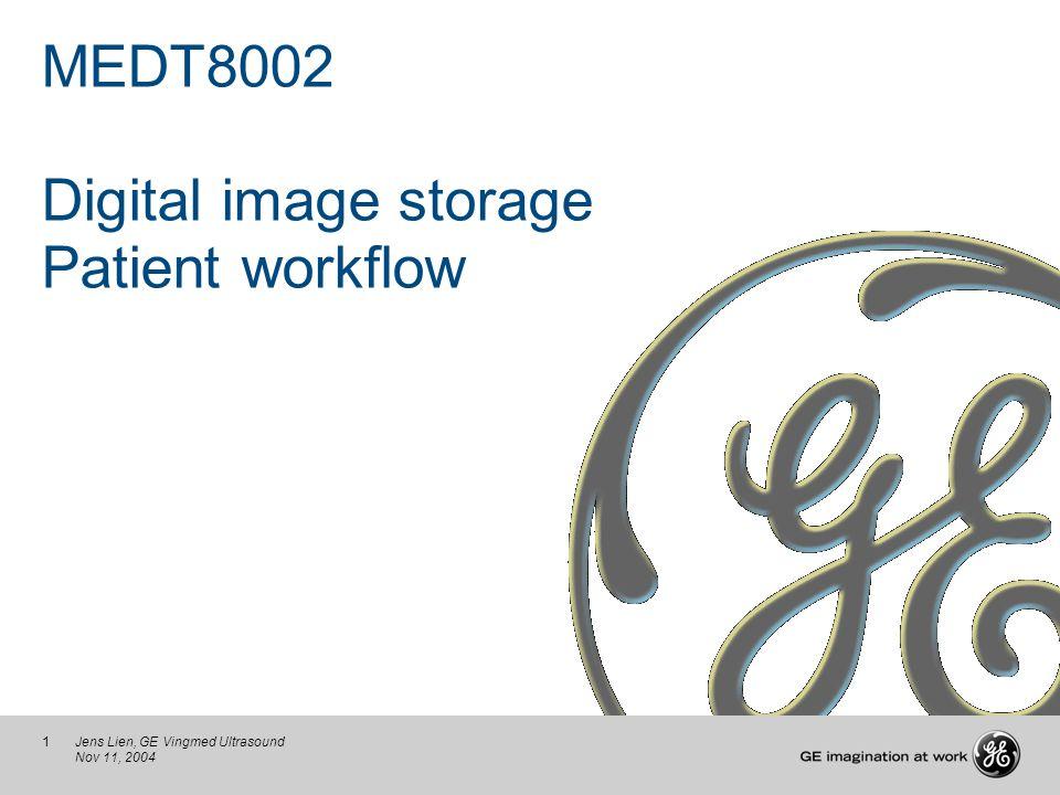 1Jens Lien, GE Vingmed Ultrasound Nov 11, 2004 MEDT8002 Digital image storage Patient workflow