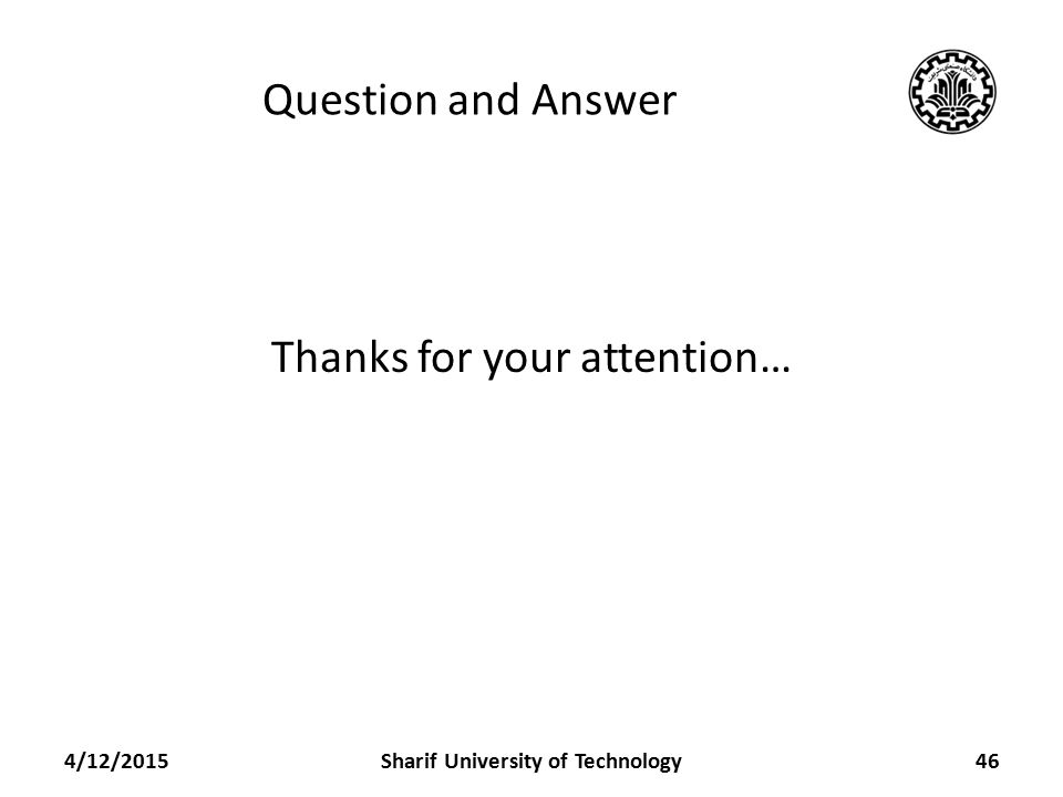 Question and Answer Thanks for your attention… 4/12/2015Sharif University of Technology46