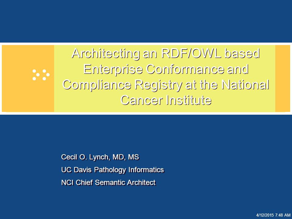 4/12/2015 7:49 AM Architecting an RDF/OWL based Enterprise Conformance and Compliance Registry at the National Cancer Institute Cecil O.