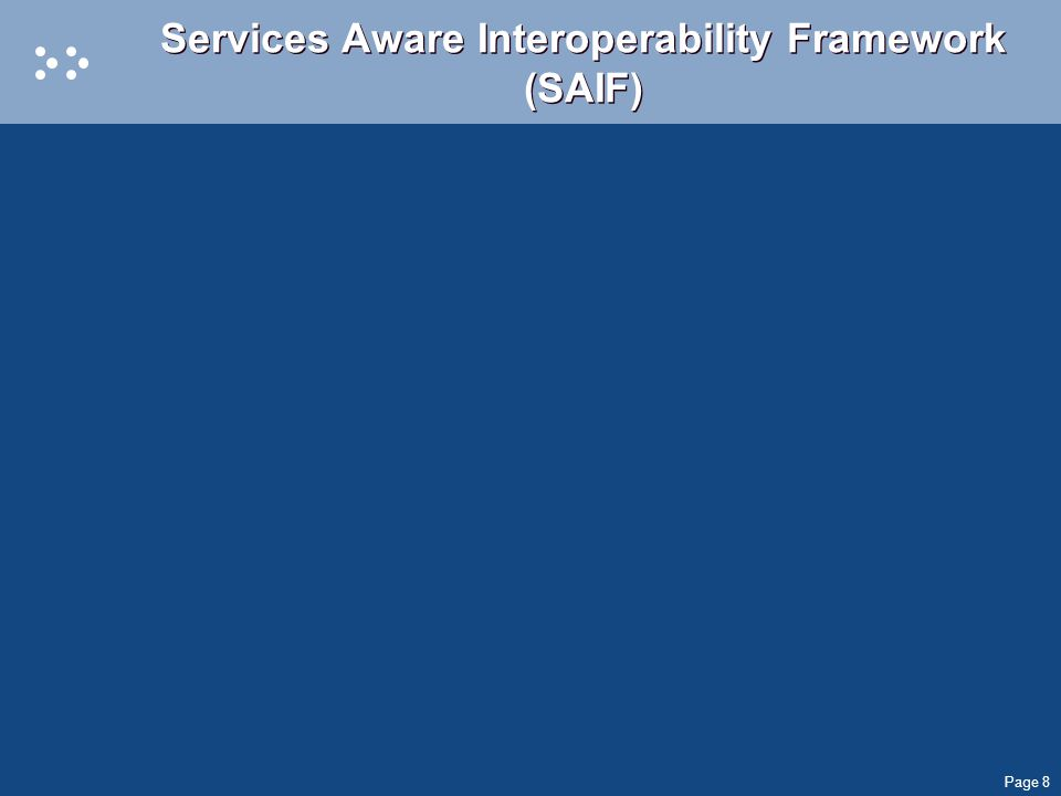 Page 8 Services Aware Interoperability Framework (SAIF)
