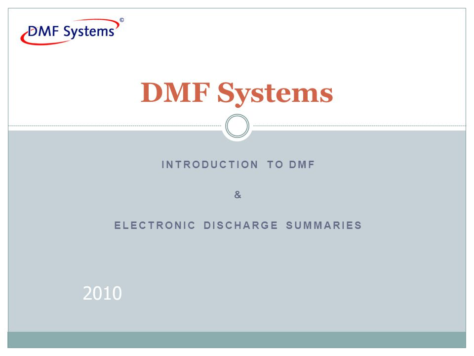 2010 DMF Systems INTRODUCTION TO DMF & ELECTRONIC DISCHARGE SUMMARIES
