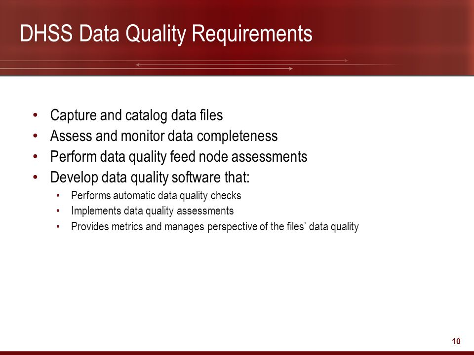 10 DHSS Data Quality Requirements Capture and catalog data files Assess and monitor data completeness Perform data quality feed node assessments Devel