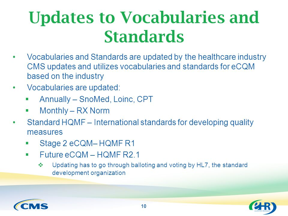 10 Updates to Vocabularies and Standards Vocabularies and Standards are updated by the healthcare industry CMS updates and utilizes vocabularies and s