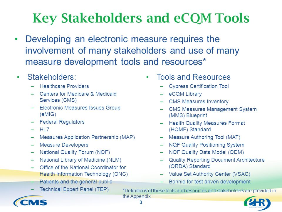 Key Stakeholders and eCQM Tools Developing an electronic measure requires the involvement of many stakeholders and use of many measure development too