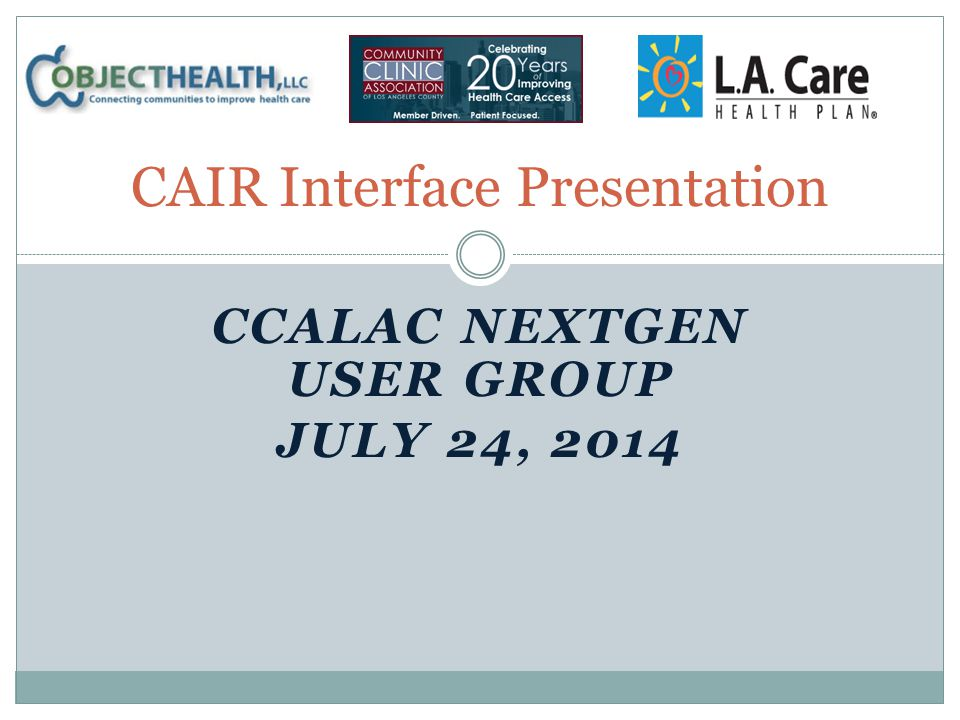 CCALAC NEXTGEN USER GROUP JULY 24, 2014 CAIR Interface Presentation