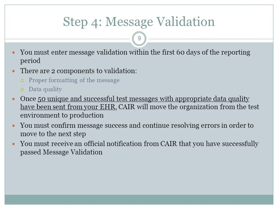 Step 4: Message Validation 9 You must enter message validation within the first 60 days of the reporting period There are 2 components to validation: