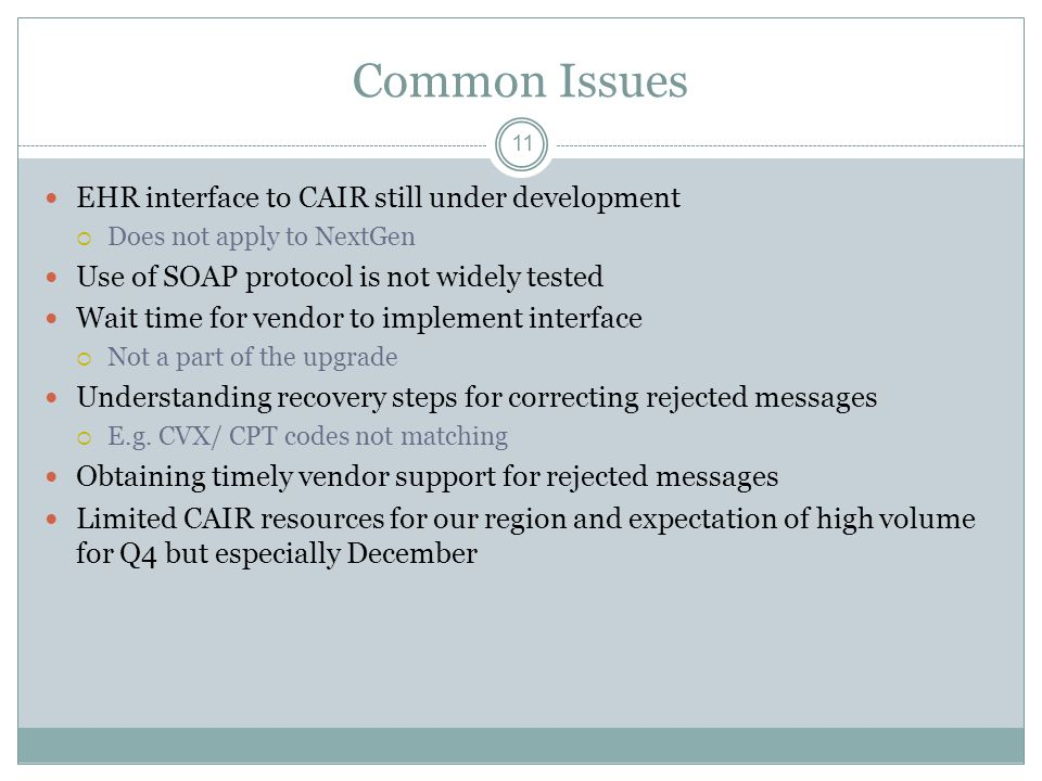 Common Issues 11 EHR interface to CAIR still under development  Does not apply to NextGen Use of SOAP protocol is not widely tested Wait time for ven