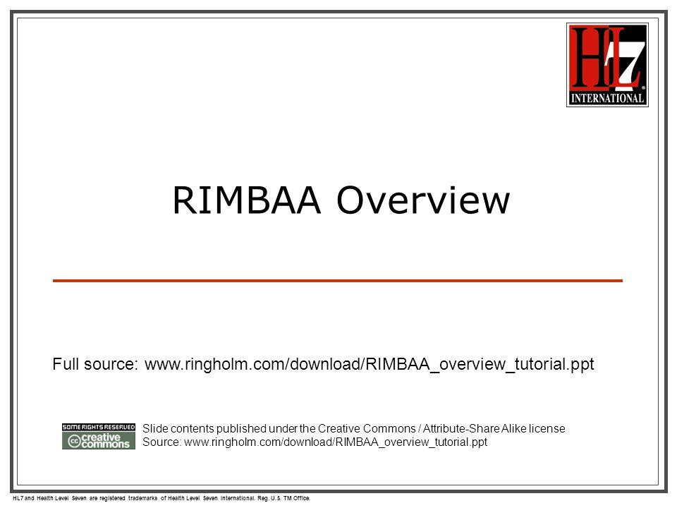 HL7 and Health Level Seven are registered trademarks of Health Level Seven International. Reg. U.S. TM Office. RIMBAA Overview Slide contents publishe