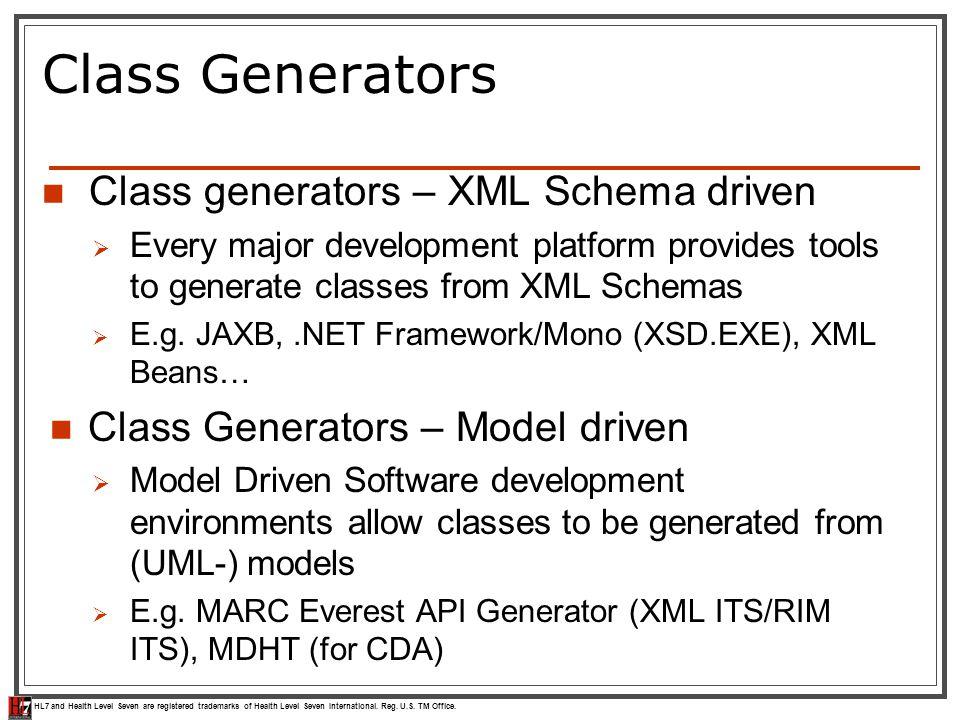 HL7 and Health Level Seven are registered trademarks of Health Level Seven International. Reg. U.S. TM Office. Class Generators Class generators – XML