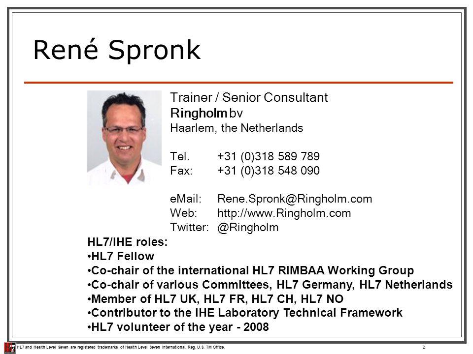 HL7 and Health Level Seven are registered trademarks of Health Level Seven International. Reg. U.S. TM Office.2 René Spronk HL7/IHE roles: HL7 Fellow