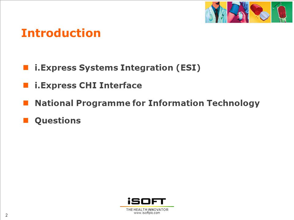 www.isoftplc.com 3 THE HEALTH iNNOVATOR i.Express Systems Integration Modern external interface to i.Express Based on XML and Web Services Builds on existing i.Express business objects and Systems Integration Toolkit (SIT) Allow services to be added incrementally Flexible configuration (based on XML)