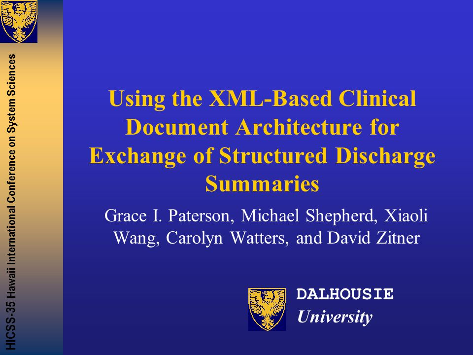 HICSS-35 Hawaii International Conference on System Sciences Using the XML-Based Clinical Document Architecture for Exchange of Structured Discharge Summaries Grace I.
