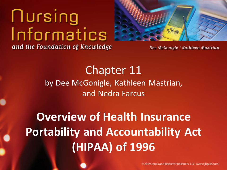 Chapter 11 by Dee McGonigle, Kathleen Mastrian, and Nedra Farcus Overview of Health Insurance Portability and Accountability Act (HIPAA) of 1996