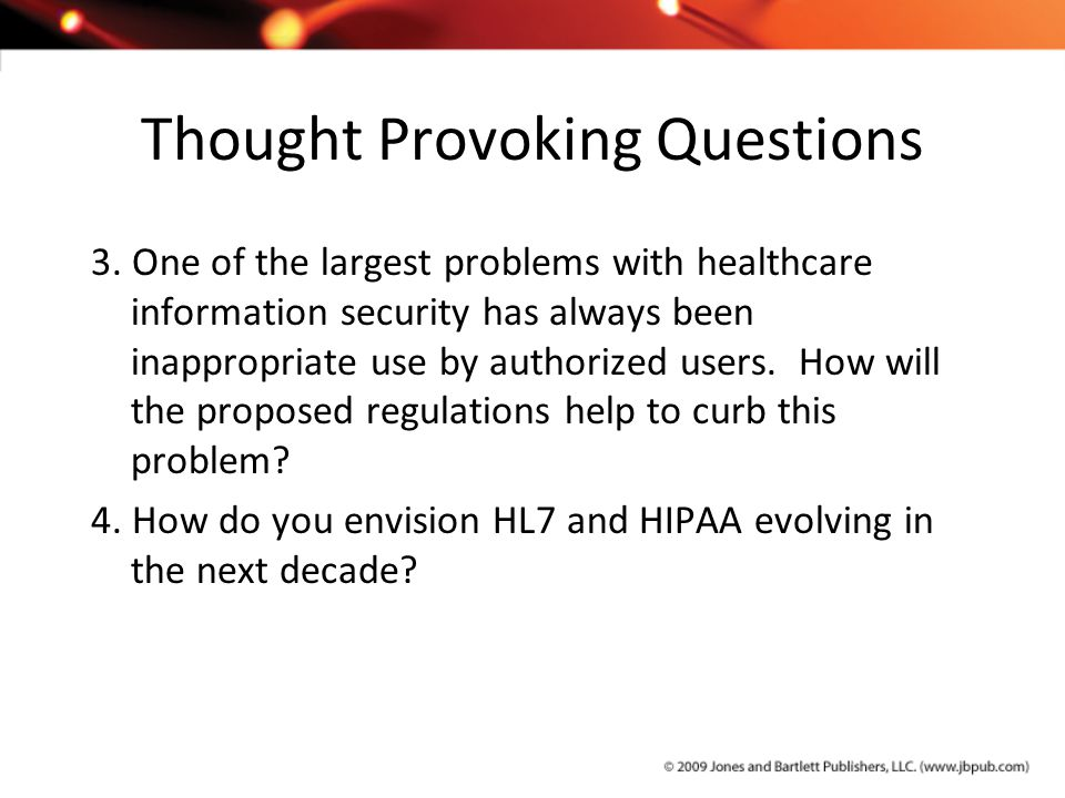 Thought Provoking Questions 3. One of the largest problems with healthcare information security has always been inappropriate use by authorized users.