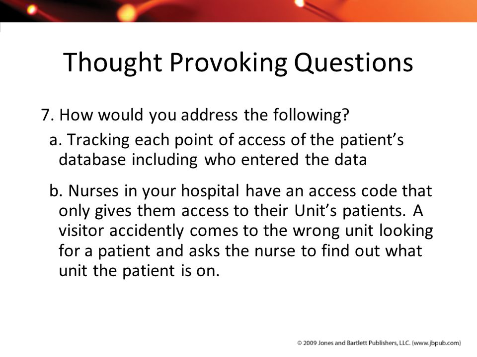 Thought Provoking Questions 7. How would you address the following? a. Tracking each point of access of the patient's database including who entered t