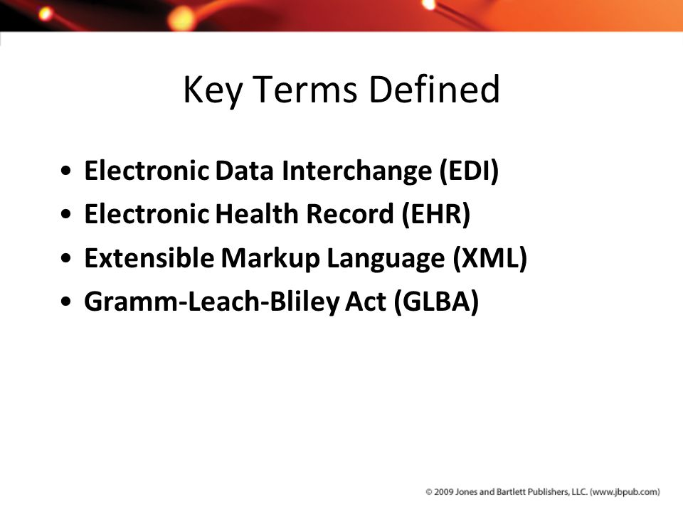 Key Terms Defined Electronic Data Interchange (EDI) Electronic Health Record (EHR) Extensible Markup Language (XML) Gramm-Leach-Bliley Act (GLBA)
