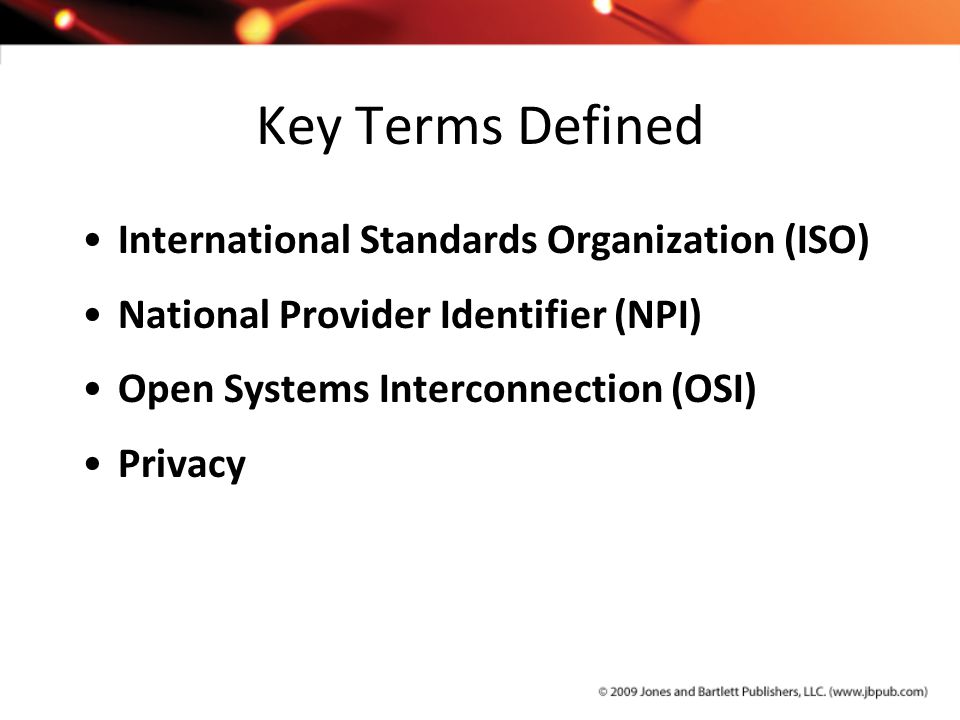 Key Terms Defined International Standards Organization (ISO) National Provider Identifier (NPI) Open Systems Interconnection (OSI) Privacy