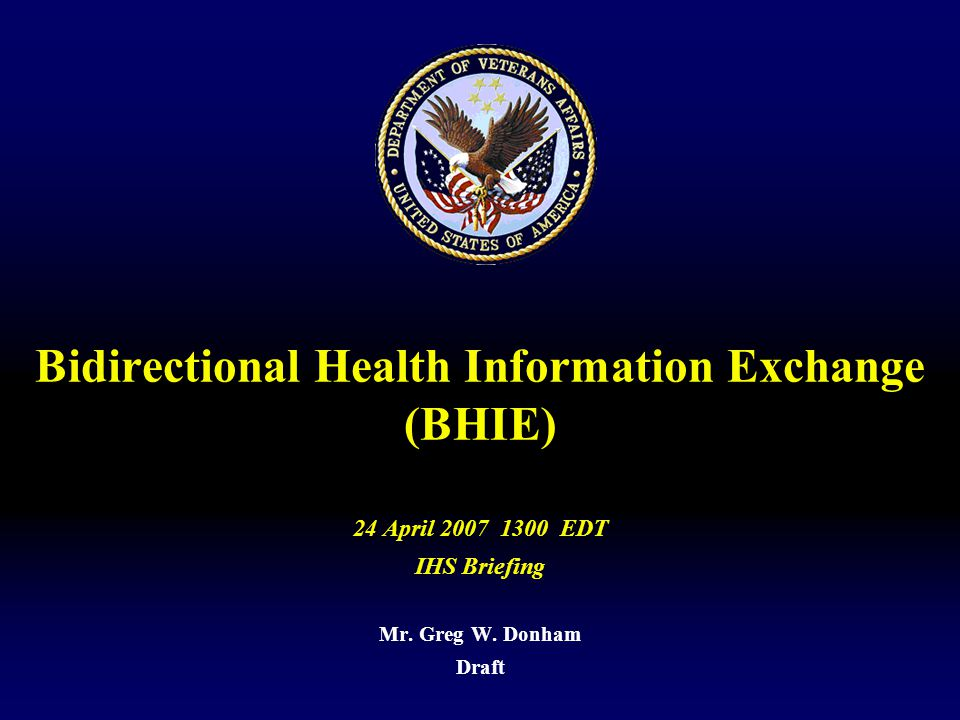 DRAFT 1 Interagency Briefing Agenda  Overview of BHIE  Architectural Approach of BHIE  BHIE Deployment and Statistics  CHDR and the Future of Interoperability