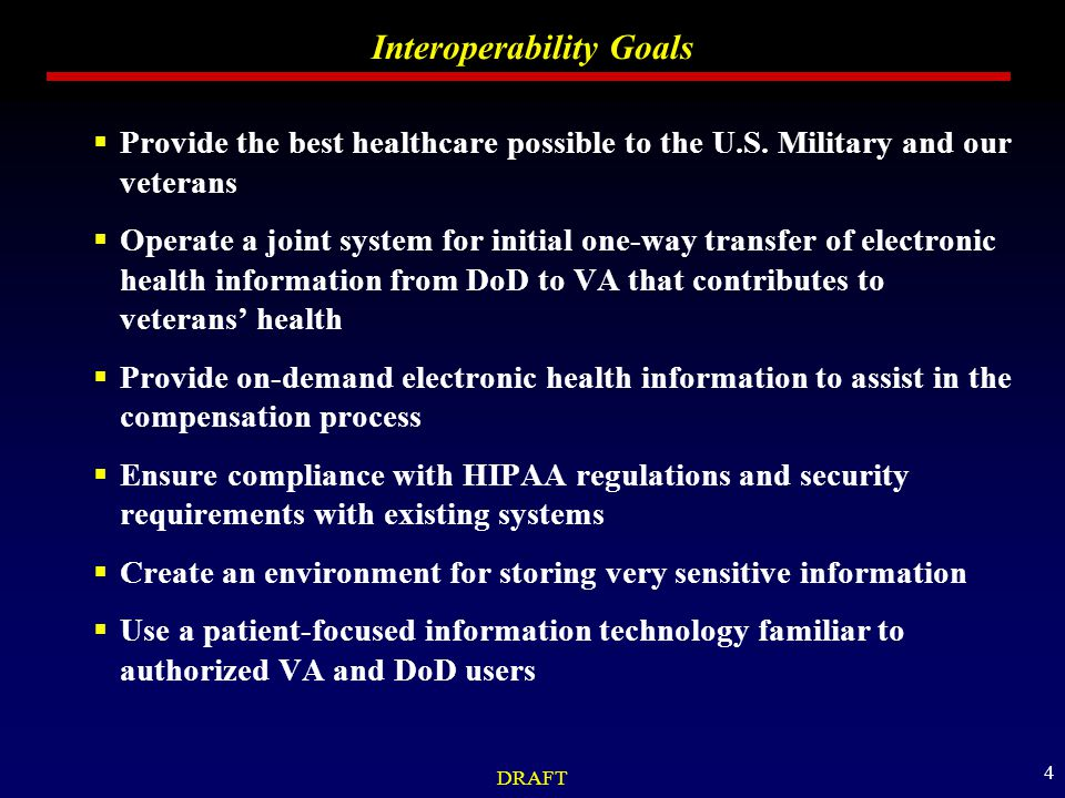 DRAFT 4 Interoperability Goals  Provide the best healthcare possible to the U.S.