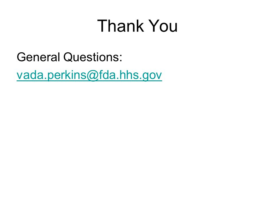 Thank You General Questions: vada.perkins@fda.hhs.gov