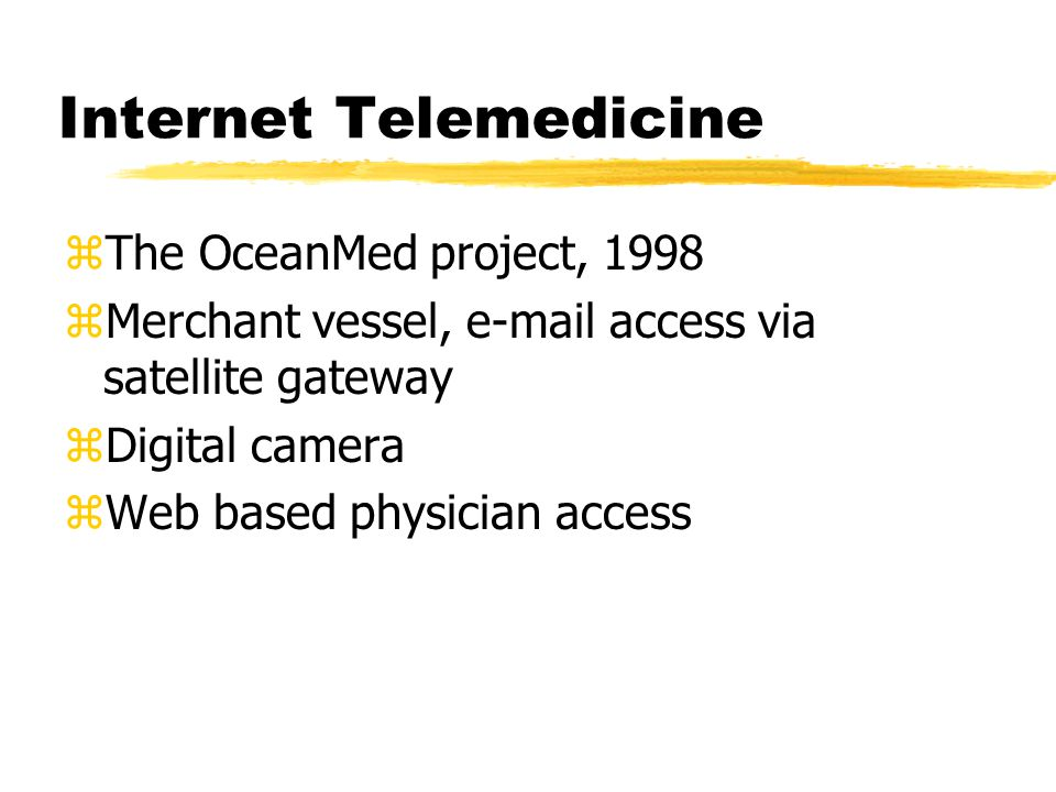 Internet Telemedicine zThe OceanMed project, 1998 zMerchant vessel,  access via satellite gateway zDigital camera zWeb based physician access