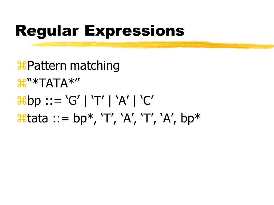 Regular Expressions zPattern matching z *TATA* zbp ::= 'G' | 'T' | 'A' | 'C' ztata ::= bp*, 'T', 'A', 'T', 'A', bp*