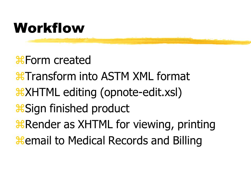 Workflow zForm created zTransform into ASTM XML format zXHTML editing (opnote-edit.xsl) zSign finished product zRender as XHTML for viewing, printing z to Medical Records and Billing
