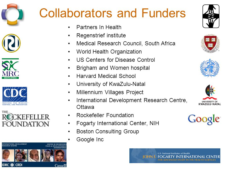 Collaborators and Funders Partners In Health Regenstrief institute Medical Research Council, South Africa World Health Organization US Centers for Dis