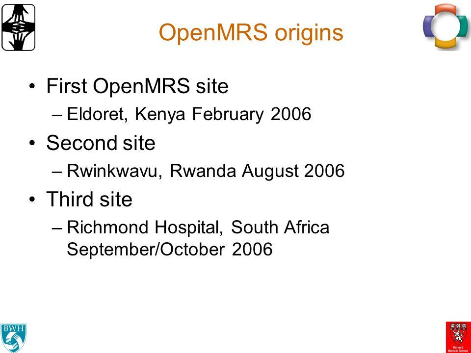 OpenMRS origins First OpenMRS site –Eldoret, Kenya February 2006 Second site –Rwinkwavu, Rwanda August 2006 Third site –Richmond Hospital, South Afric