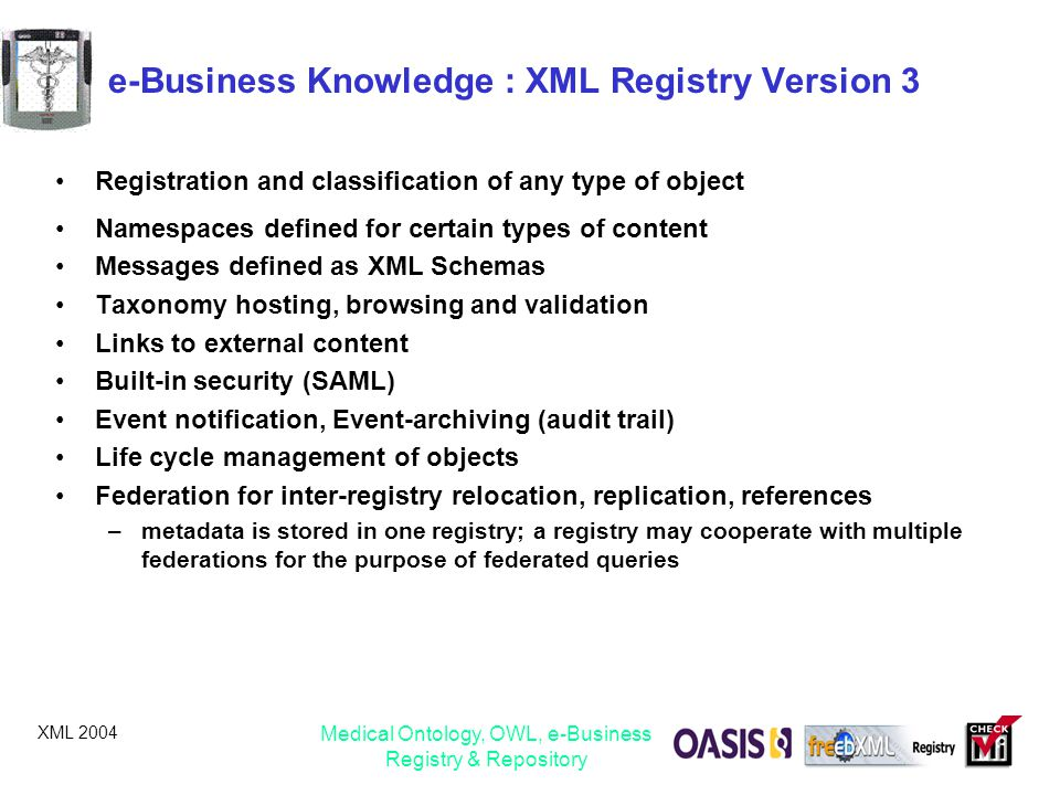 XML 2004 Medical Ontology, OWL, e-Business Registry & Repository e-Business Knowledge : XML Registry Version 3 Registration and classification of any