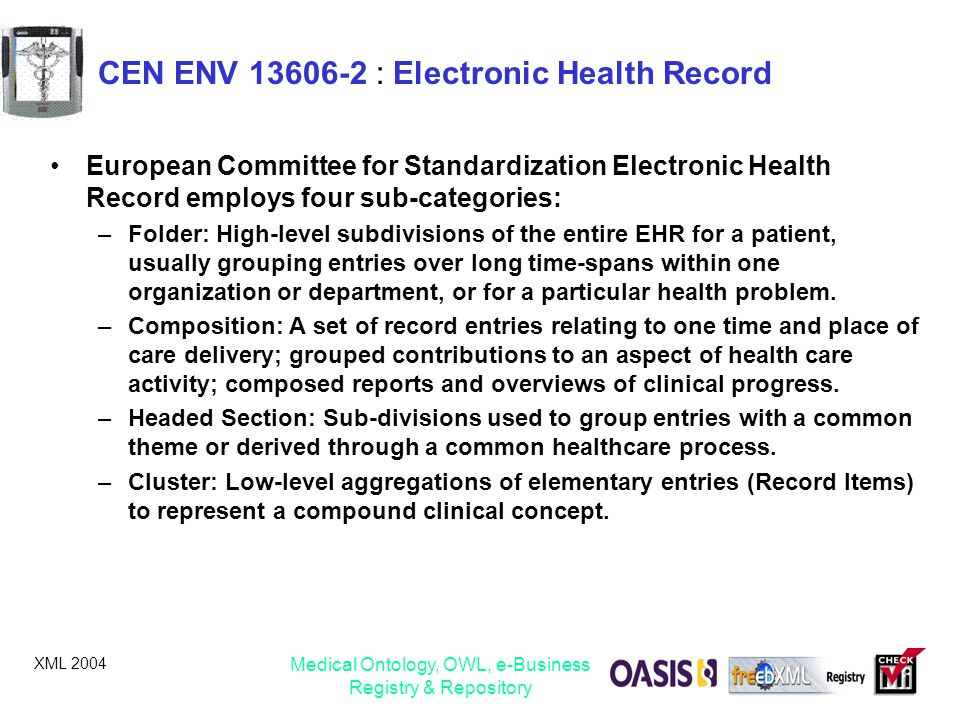 XML 2004 Medical Ontology, OWL, e-Business Registry & Repository CEN ENV 13606-2 : Electronic Health Record European Committee for Standardization Ele
