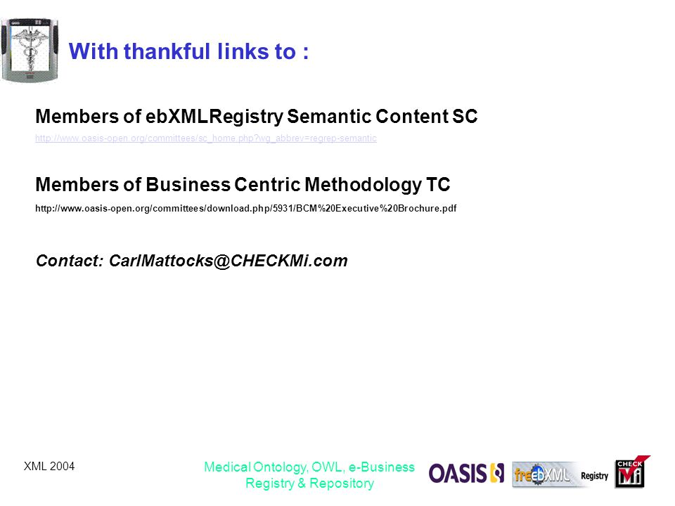 XML 2004 Medical Ontology, OWL, e-Business Registry & Repository With thankful links to : Members of ebXMLRegistry Semantic Content SC http://www.oasi